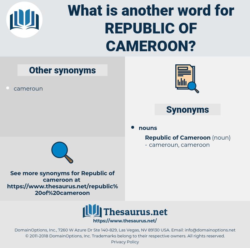Republic Of Cameroon, synonym Republic Of Cameroon, another word for Republic Of Cameroon, words like Republic Of Cameroon, thesaurus Republic Of Cameroon