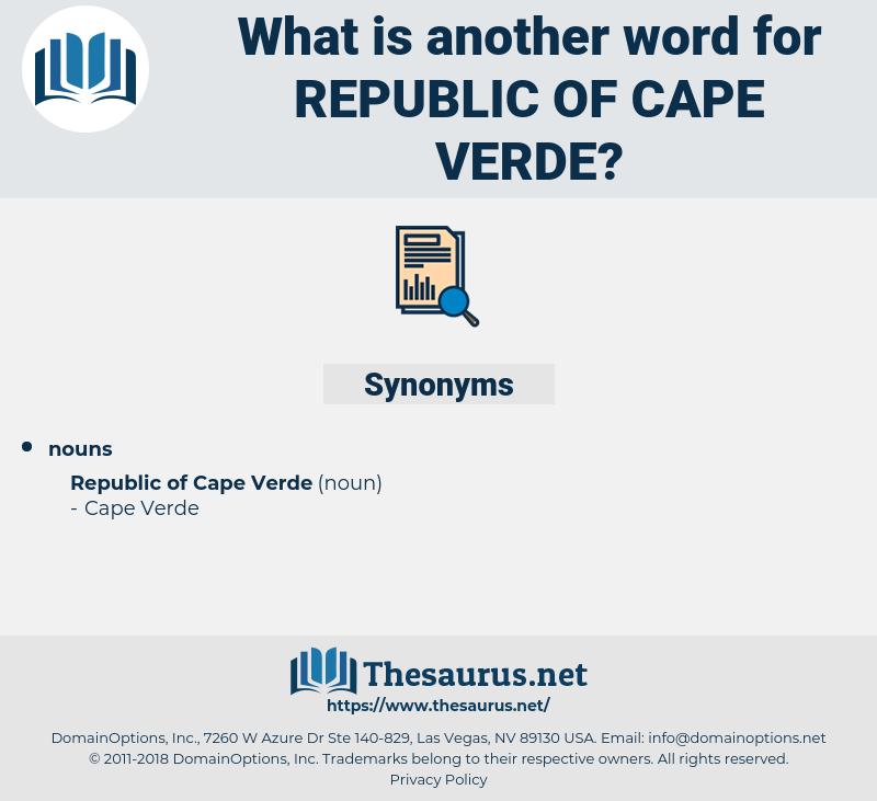 Republic Of Cape verde, synonym Republic Of Cape verde, another word for Republic Of Cape verde, words like Republic Of Cape verde, thesaurus Republic Of Cape verde