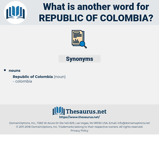 Republic Of Colombia, synonym Republic Of Colombia, another word for Republic Of Colombia, words like Republic Of Colombia, thesaurus Republic Of Colombia