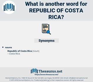 Republic Of Costa rica, synonym Republic Of Costa rica, another word for Republic Of Costa rica, words like Republic Of Costa rica, thesaurus Republic Of Costa rica