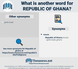 Republic Of Ghana, synonym Republic Of Ghana, another word for Republic Of Ghana, words like Republic Of Ghana, thesaurus Republic Of Ghana