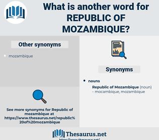 Republic Of Mozambique, synonym Republic Of Mozambique, another word for Republic Of Mozambique, words like Republic Of Mozambique, thesaurus Republic Of Mozambique