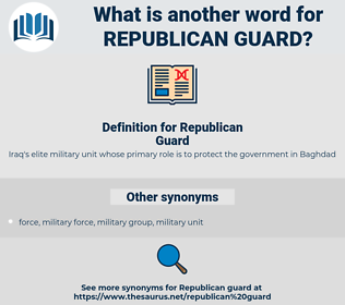 Republican Guard, synonym Republican Guard, another word for Republican Guard, words like Republican Guard, thesaurus Republican Guard
