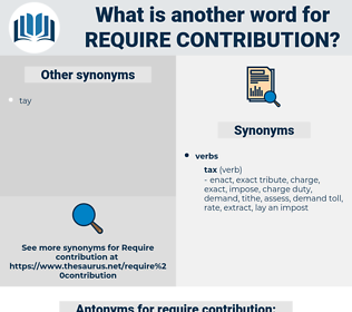 require contribution, synonym require contribution, another word for require contribution, words like require contribution, thesaurus require contribution