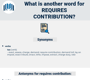 requires contribution, synonym requires contribution, another word for requires contribution, words like requires contribution, thesaurus requires contribution