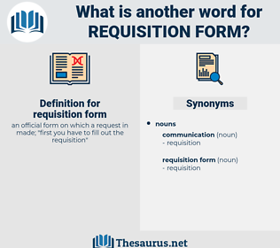 requisition form, synonym requisition form, another word for requisition form, words like requisition form, thesaurus requisition form