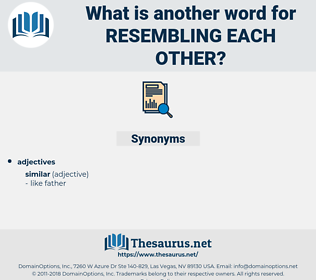 resembling each other, synonym resembling each other, another word for resembling each other, words like resembling each other, thesaurus resembling each other