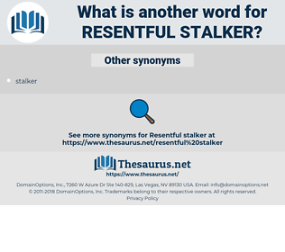 resentful stalker, synonym resentful stalker, another word for resentful stalker, words like resentful stalker, thesaurus resentful stalker
