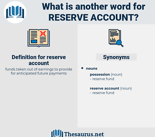 reserve account, synonym reserve account, another word for reserve account, words like reserve account, thesaurus reserve account