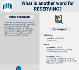 Reserving, synonym Reserving, another word for Reserving, words like Reserving, thesaurus Reserving