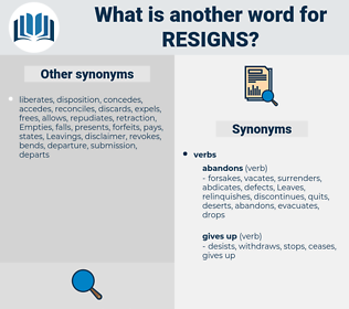 resigns, synonym resigns, another word for resigns, words like resigns, thesaurus resigns
