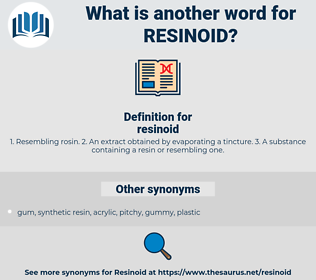 resinoid, synonym resinoid, another word for resinoid, words like resinoid, thesaurus resinoid