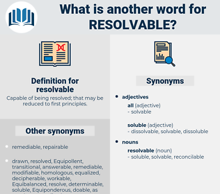 resolvable, synonym resolvable, another word for resolvable, words like resolvable, thesaurus resolvable