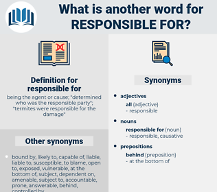 responsible for, synonym responsible for, another word for responsible for, words like responsible for, thesaurus responsible for