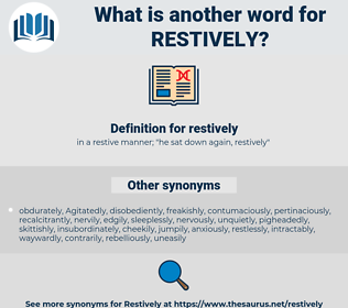 restively, synonym restively, another word for restively, words like restively, thesaurus restively