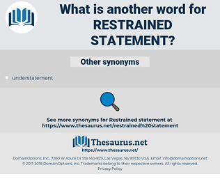 restrained statement, synonym restrained statement, another word for restrained statement, words like restrained statement, thesaurus restrained statement