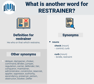 restrainer, synonym restrainer, another word for restrainer, words like restrainer, thesaurus restrainer