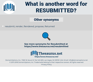 resubmitted, synonym resubmitted, another word for resubmitted, words like resubmitted, thesaurus resubmitted