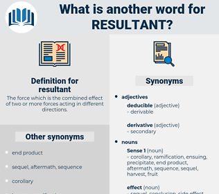resultant, synonym resultant, another word for resultant, words like resultant, thesaurus resultant
