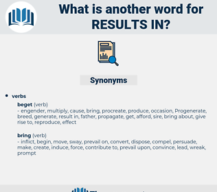 results in, synonym results in, another word for results in, words like results in, thesaurus results in