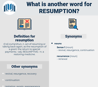 resumption, synonym resumption, another word for resumption, words like resumption, thesaurus resumption