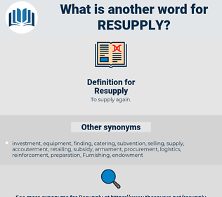 Resupply, synonym Resupply, another word for Resupply, words like Resupply, thesaurus Resupply