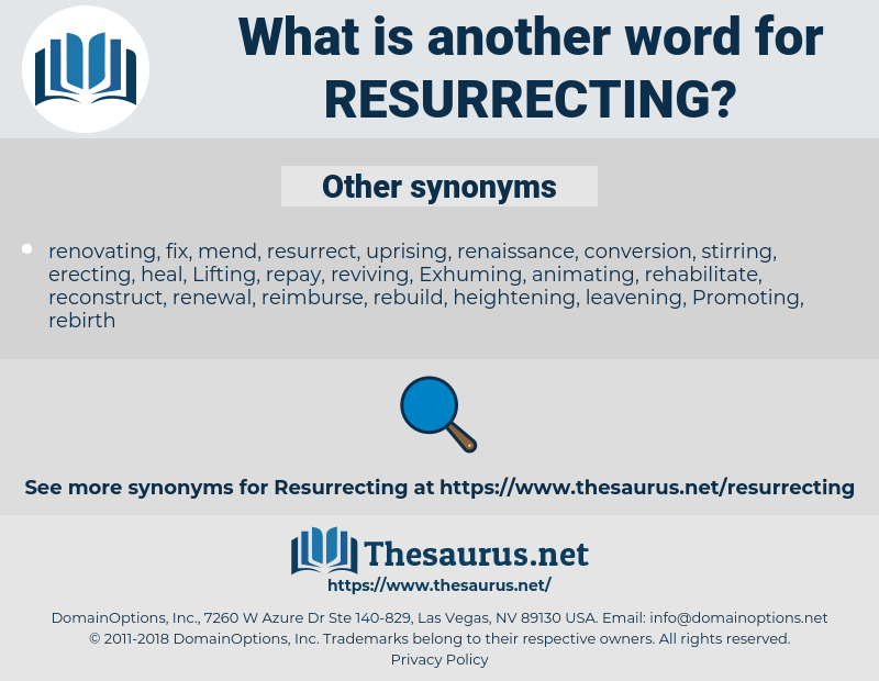 resurrecting, synonym resurrecting, another word for resurrecting, words like resurrecting, thesaurus resurrecting