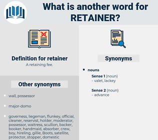 retainer, synonym retainer, another word for retainer, words like retainer, thesaurus retainer