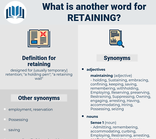 retaining, synonym retaining, another word for retaining, words like retaining, thesaurus retaining