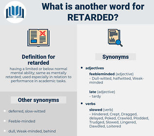 retarded, synonym retarded, another word for retarded, words like retarded, thesaurus retarded