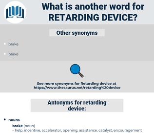 retarding device, synonym retarding device, another word for retarding device, words like retarding device, thesaurus retarding device