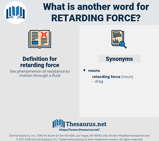 retarding force, synonym retarding force, another word for retarding force, words like retarding force, thesaurus retarding force