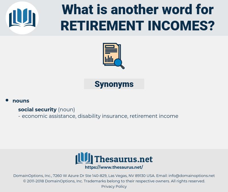retirement incomes, synonym retirement incomes, another word for retirement incomes, words like retirement incomes, thesaurus retirement incomes