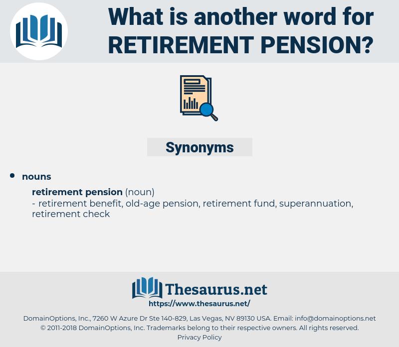 retirement pension, synonym retirement pension, another word for retirement pension, words like retirement pension, thesaurus retirement pension