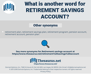 retirement savings account, synonym retirement savings account, another word for retirement savings account, words like retirement savings account, thesaurus retirement savings account