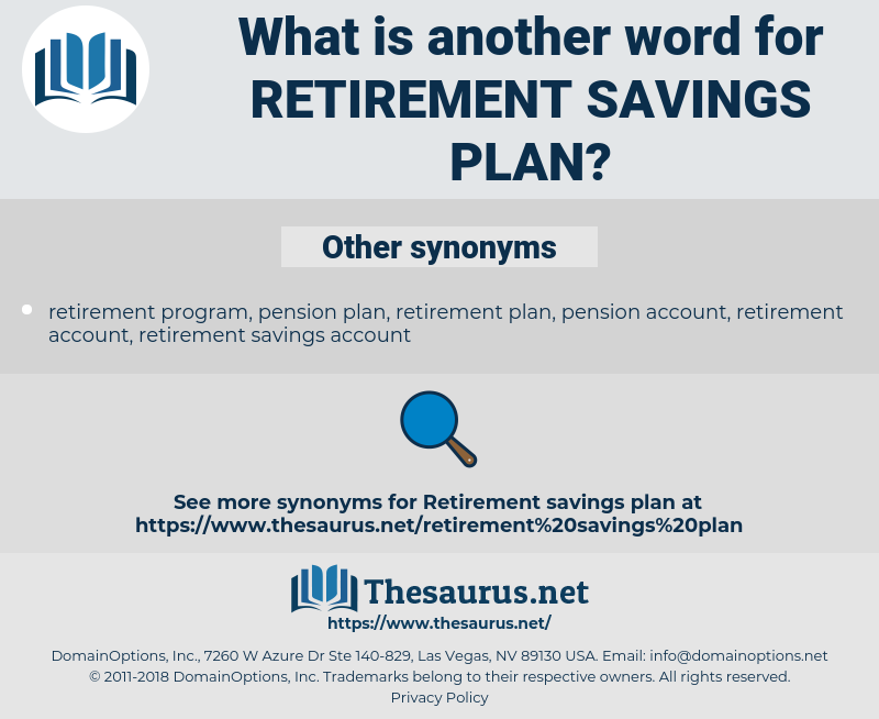 retirement savings plan, synonym retirement savings plan, another word for retirement savings plan, words like retirement savings plan, thesaurus retirement savings plan