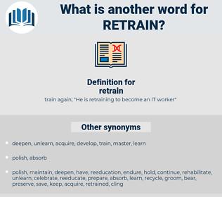 retrain, synonym retrain, another word for retrain, words like retrain, thesaurus retrain