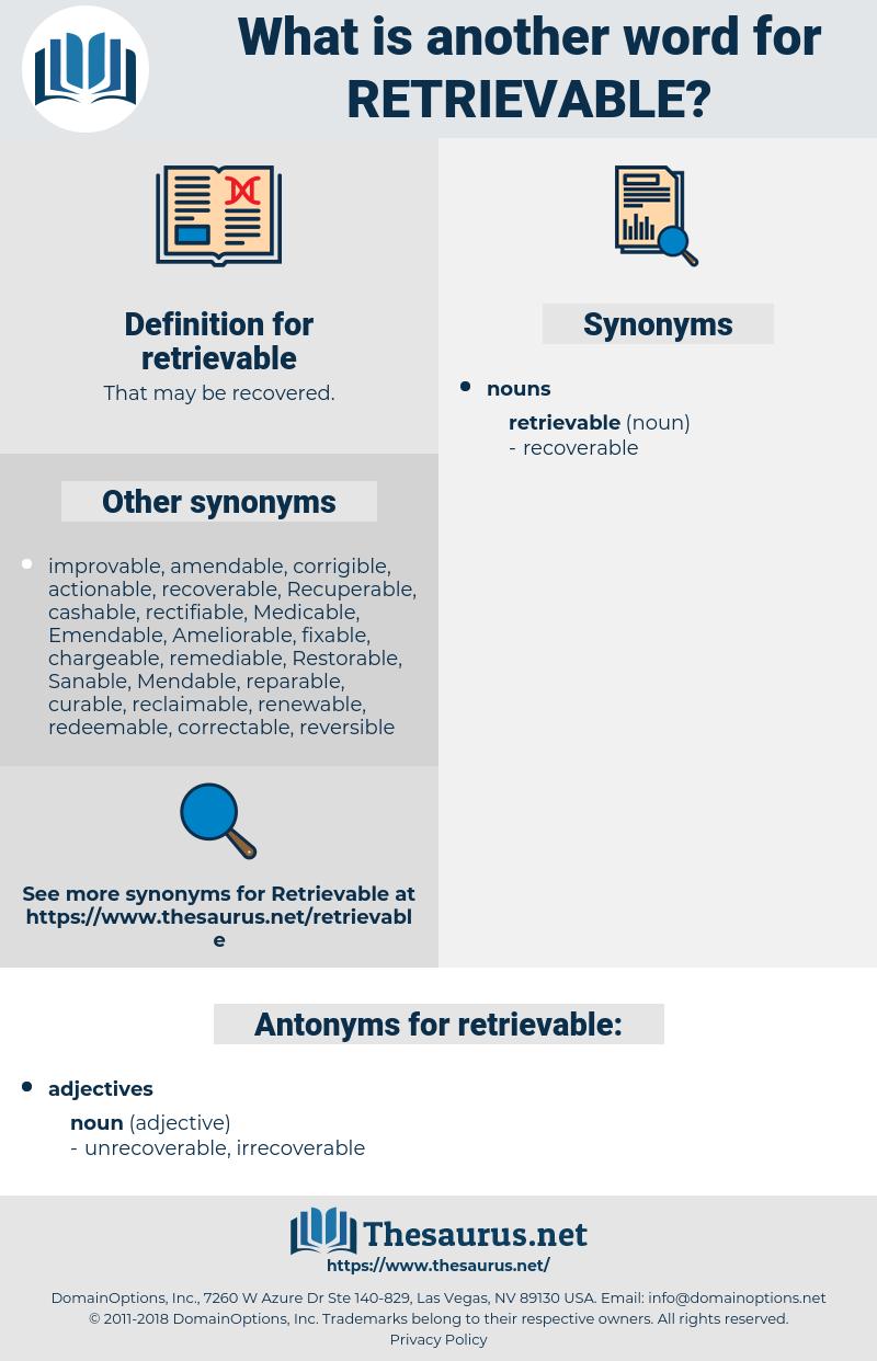 retrievable, synonym retrievable, another word for retrievable, words like retrievable, thesaurus retrievable