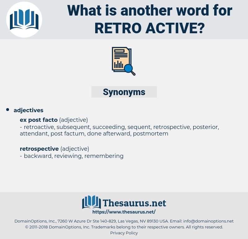 retro-active, synonym retro-active, another word for retro-active, words like retro-active, thesaurus retro-active