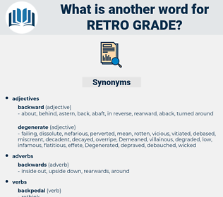 retro grade, synonym retro grade, another word for retro grade, words like retro grade, thesaurus retro grade