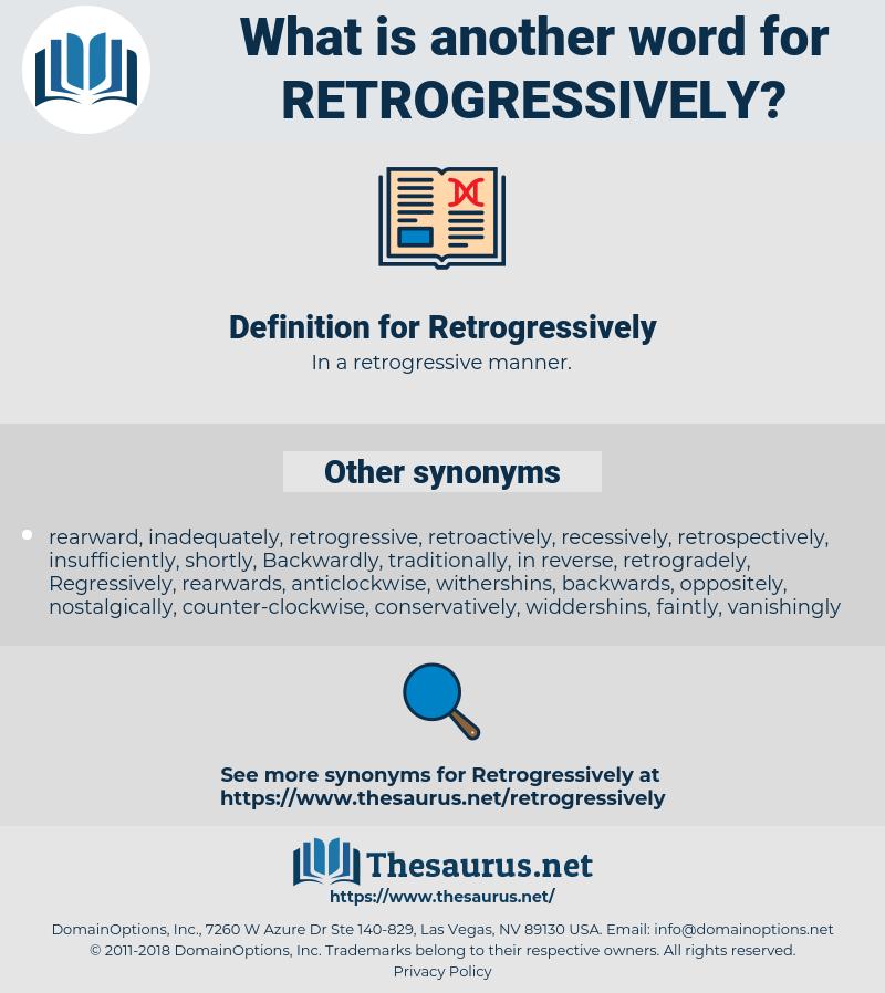 Retrogressively, synonym Retrogressively, another word for Retrogressively, words like Retrogressively, thesaurus Retrogressively