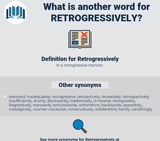 Retrogressively, synonym Retrogressively, another word for Retrogressively, words like Retrogressively, thesaurus Retrogressively
