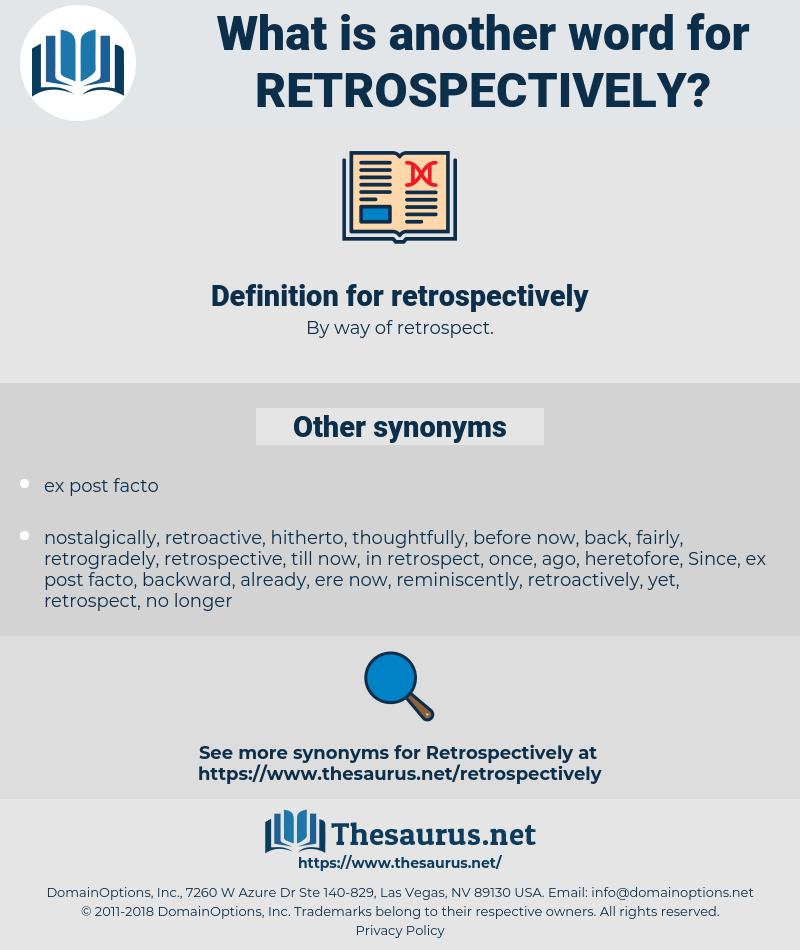 retrospectively, synonym retrospectively, another word for retrospectively, words like retrospectively, thesaurus retrospectively