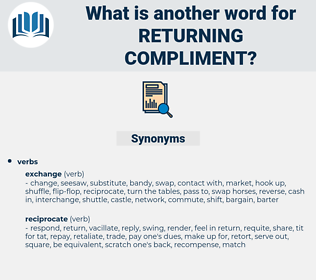 returning compliment, synonym returning compliment, another word for returning compliment, words like returning compliment, thesaurus returning compliment