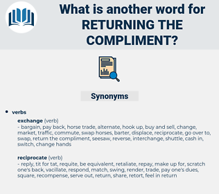 returning the compliment, synonym returning the compliment, another word for returning the compliment, words like returning the compliment, thesaurus returning the compliment
