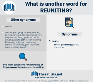 reuniting, synonym reuniting, another word for reuniting, words like reuniting, thesaurus reuniting
