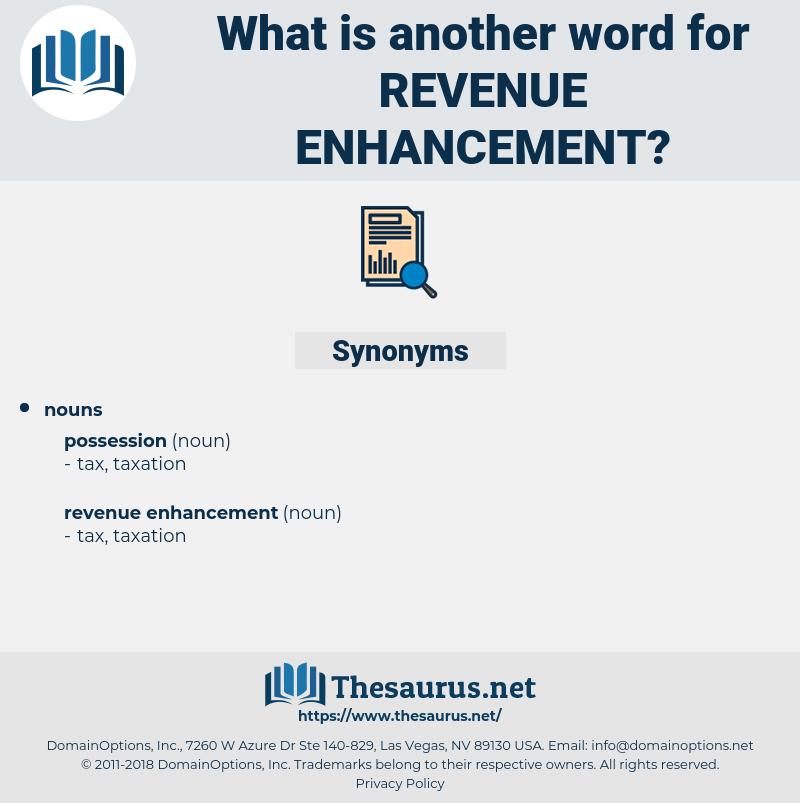 revenue enhancement, synonym revenue enhancement, another word for revenue enhancement, words like revenue enhancement, thesaurus revenue enhancement