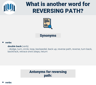 reversing path, synonym reversing path, another word for reversing path, words like reversing path, thesaurus reversing path