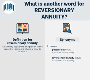 reversionary annuity, synonym reversionary annuity, another word for reversionary annuity, words like reversionary annuity, thesaurus reversionary annuity