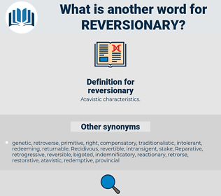 reversionary, synonym reversionary, another word for reversionary, words like reversionary, thesaurus reversionary